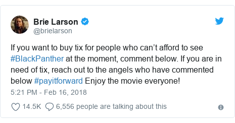 Twitter post by @brielarson: If you want to buy tix for people who can't afford to see #BlackPanther at the moment, comment below. If you are in need of tix, reach out to the angels who have commented below #payitforward Enjoy the movie everyone!