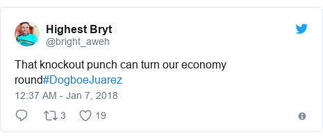 Twitter post by @bright_aweh: That knockout punch can turn our economy round#DogboeJuarez