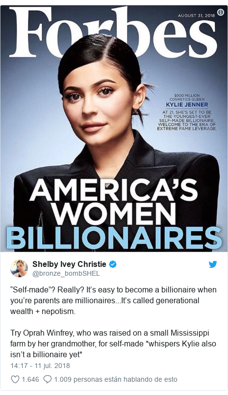 """Publicación de Twitter por @bronze_bombSHEL: """"Self-made""""? Really? It's easy to become a billionaire when you're parents are millionaires...It's called generational wealth + nepotism.Try Oprah Winfrey, who was raised on a small Mississippi farm by her grandmother, for self-made *whispers Kylie also isn't a billionaire yet*"""