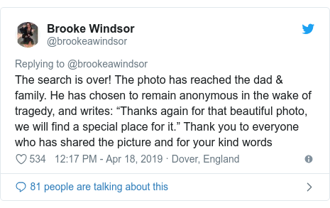 "Twitter post by @brookeawindsor: The search is over! The photo has reached the dad & family. He has chosen to remain anonymous in the wake of tragedy, and writes  ""Thanks again for that beautiful photo, we will find a special place for it."" Thank you to everyone who has shared the picture and for your kind words"