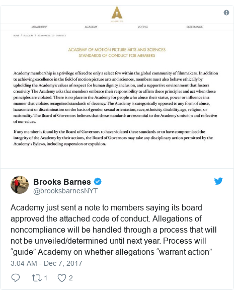 "Twitter post by @brooksbarnesNYT: Academy just sent a note to members saying its board approved the attached code of conduct. Allegations of noncompliance will be handled through a process that will not be unveiled/determined until next year. Process will ""guide"" Academy on whether allegations ""warrant action"""