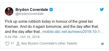 Twitter post by @brydoncoverdale: Pick up some rubbish today in honour of the great Ian Kiernan. And do it again tomorrow, and the day after that, and the day after that...