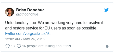 Twitter post by @bthdonohue: Unfortunately true. We are working very hard to resolve it and restore service for EU users as soon as possible.