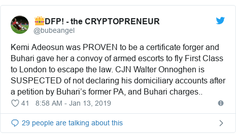Twitter post by @bubeangel: Kemi Adeosun was PROVEN to be a certificate forger and Buhari gave her a convoy of armed escorts to fly First Class to London to escape the law. CJN Walter Onnoghen is SUSPECTED of not declaring his domiciliary accounts after a petition by Buhari's former PA, and Buhari charges..