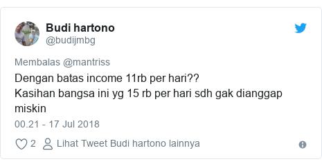 Twitter pesan oleh @budijmbg: Dengan batas income 11rb per hari??Kasihan bangsa ini yg 15 rb per hari sdh gak dianggap miskin