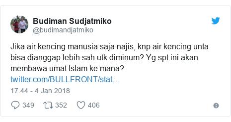 Twitter pesan oleh @budimandjatmiko: Jika air kencing manusia saja najis, knp air kencing unta bisa dianggap lebih sah utk diminum? Yg spt ini akan membawa umat Islam ke mana?