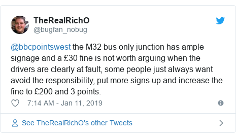 Twitter post by @bugfan_nobug: @bbcpointswest the M32 bus only junction has ample signage and a £30 fine is not worth arguing when the drivers are clearly at fault, some people just always want avoid the responsibility, put more signs up and increase the fine to £200 and 3 points.