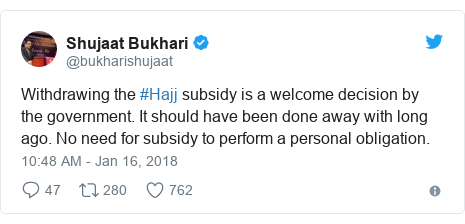 Twitter post by @bukharishujaat: Withdrawing the #Hajj subsidy is a welcome decision by the government. It should have been done away with long ago. No need for subsidy to perform a personal obligation.