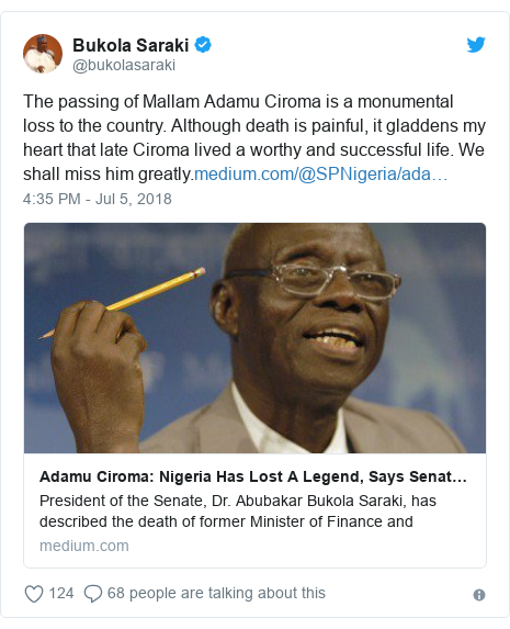 Twitter wallafa daga @bukolasaraki: The passing of Mallam Adamu Ciroma is a monumental loss to the country. Although death is painful, it gladdens my heart that late Ciroma lived a worthy and successful life. We shall miss him greatly.