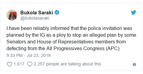 Twitter post by @bukolasaraki: I have been reliably informed that the police invitation was planned by the IG as a ploy to stop an alleged plan by some Senators and House of Representatives members from defecting from the All Progressives Congress (APC).