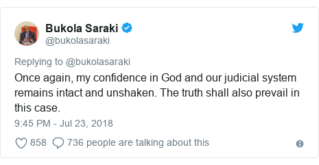 Twitter post by @bukolasaraki: Once again, my confidence in God and our judicial system remains intact and unshaken. The truth shall also prevail in this case.