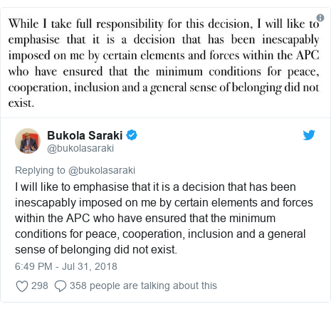 Twitter post by @bukolasaraki: I will like to emphasise that it is a decision that has been inescapably imposed on me by certain elements and forces within the APC who have ensured that the minimum conditions for peace, cooperation, inclusion and a general sense of belonging did not exist.