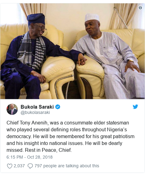 Twitter post by @bukolasaraki: Chief Tony Anenih, was a consummate elder statesman who played several defining roles throughout Nigeria's democracy. He will be remembered for his great patriotism and his insight into national issues. He will be dearly missed. Rest in Peace, Chief.