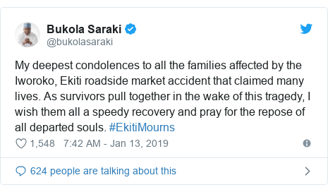 Twitter post by @bukolasaraki: My deepest condolences to all the families affected by the Iworoko, Ekiti roadside market accident that claimed many lives. As survivors pull together in the wake of this tragedy, I wish them all a speedy recovery and pray for the repose of all departed souls. #EkitiMourns