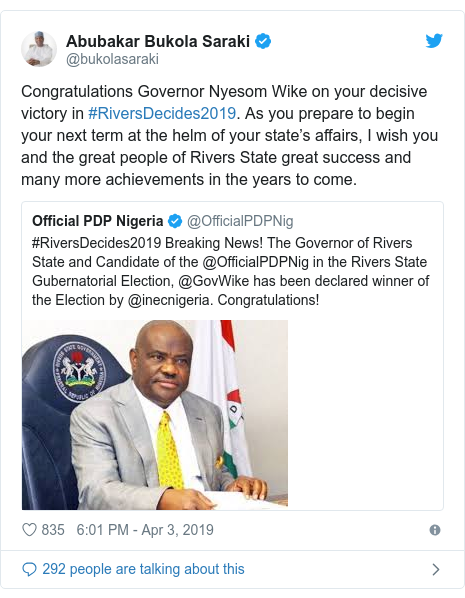 Twitter post by @bukolasaraki: Congratulations Governor Nyesom Wike on your decisive victory in #RiversDecides2019. As you prepare to begin your next term at the helm of your state's affairs, I wish you and the great people of Rivers State great success and many more achievements in the years to come.