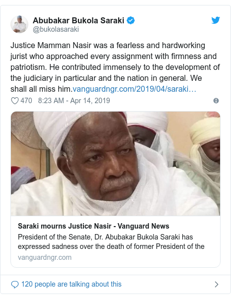 Twitter wallafa daga @bukolasaraki: Justice Mamman Nasir was a fearless and hardworking jurist who approached every assignment with firmness and patriotism. He contributed immensely to the development of the judiciary in particular and the nation in general. We shall all miss him.