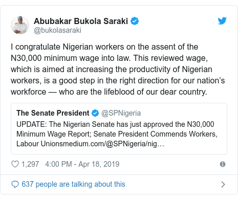 Twitter post by @bukolasaraki: I congratulate Nigerian workers on the assent of the N30,000 minimum wage into law. This reviewed wage, which is aimed at increasing the productivity of Nigerian workers, is a good step in the right direction for our nation's workforce — who are the lifeblood of our dear country.