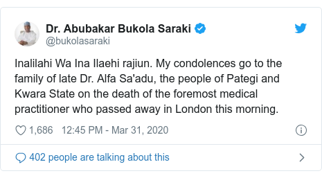 Twitter post by @bukolasaraki: Inalilahi Wa Ina Ilaehi rajiun. My condolences go to the family of late Dr. Alfa Sa'adu, the people of Pategi and Kwara State on the death of the foremost medical practitioner who passed away in London this morning.