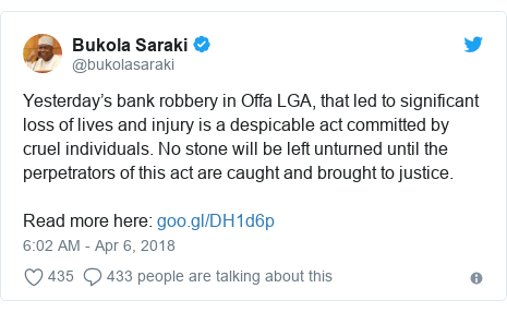 Twitter post by @bukolasaraki: Yesterday's bank robbery in Offa LGA, that led to significant loss of lives and injury is a despicable act committed by cruel individuals. No stone will be left unturned until the perpetrators of this act are caught and brought to justice.Read more here