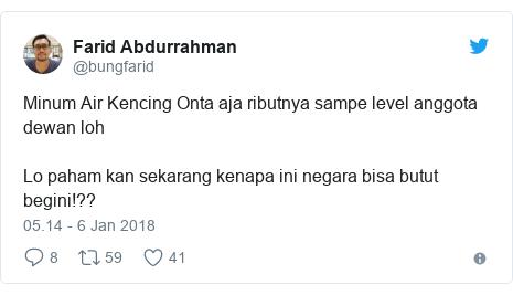 Twitter pesan oleh @bungfarid: Minum Air Kencing Onta aja ributnya sampe level anggota dewan lohLo paham kan sekarang kenapa ini negara bisa butut begini!??