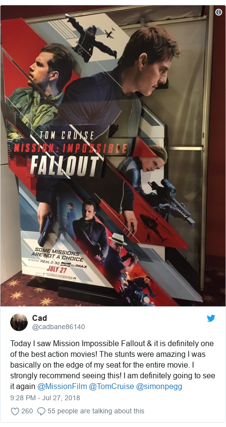 Twitter post by @cadbane86140: Today I saw Mission Impossible Fallout & it is definitely one of the best action movies! The stunts were amazing I was basically on the edge of my seat for the entire movie. I strongly recommend seeing this! I am definitely going to see it again @MissionFilm @TomCruise @simonpegg