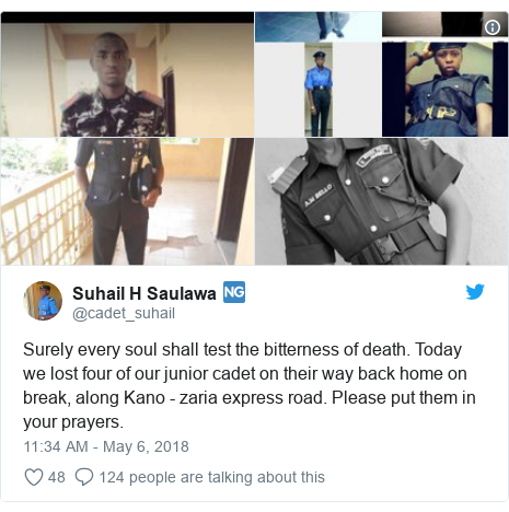 Twitter post by @cadet_suhail: Surely every soul shall test the bitterness of death. Today we lost four of our junior cadet on their way back home on break, along Kano - zaria express road. Please put them in your prayers.