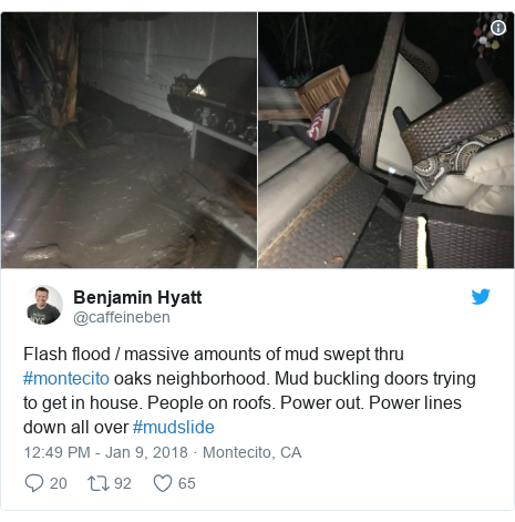 Twitter post by @caffeineben: Flash flood / massive amounts of mud swept thru #montecito oaks neighborhood. Mud buckling doors trying to get in house. People on roofs. Power out. Power lines down all over #mudslide