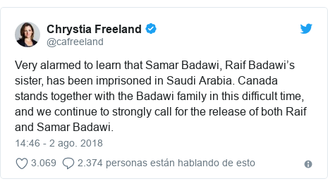 Publicación de Twitter por @cafreeland: Very alarmed to learn that Samar Badawi, Raif Badawi's sister, has been imprisoned in Saudi Arabia. Canada stands together with the Badawi family in this difficult time, and we continue to strongly call for the release of both Raif and Samar Badawi.