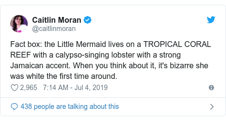 Twitter post by @caitlinmoran: Fact box  the Little Mermaid lives on a TROPICAL CORAL REEF with a calypso-singing lobster with a strong Jamaican accent. When you think about it, it's bizarre she was white the first time around.