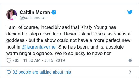 Twitter post by @caitlinmoran: I am, of course, incredibly sad that Kirsty Young has decided to step down from Desert Island Discs, as she is a goddess - but the show could not have a more perfect new host in @laurenlaverne. She has been, and is, absolute warm bright elegance. We're so lucky to have her