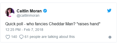 Twitter post by @caitlinmoran: Quick poll - who fancies Cheddar Man? *raises hand*