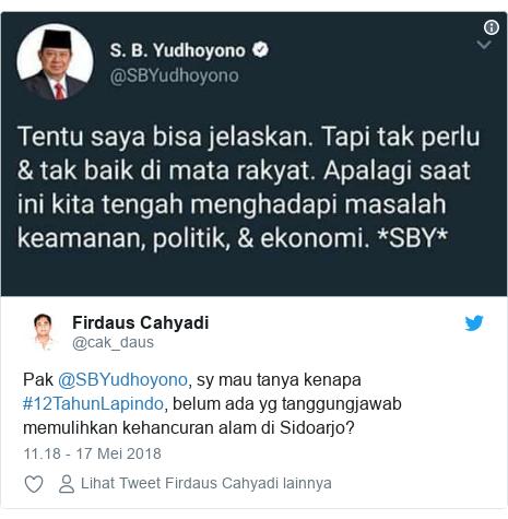 Twitter pesan oleh @cak_daus: Pak @SBYudhoyono, sy mau tanya kenapa #12TahunLapindo, belum ada yg tanggungjawab memulihkan kehancuran alam di Sidoarjo?