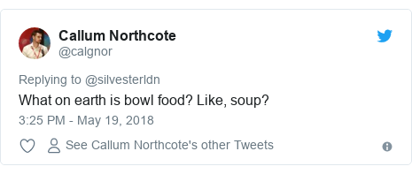 Twitter post by @calgnor: What on earth is bowl food? Like, soup?