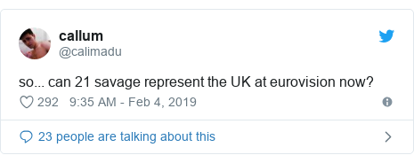 Twitter post by @calimadu: so... can 21 savage represent the UK at eurovision now?