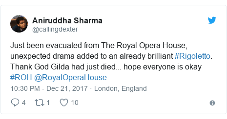 Twitter post by @callingdexter: Just been evacuated from The Royal Opera House, unexpected drama added to an already brilliant #Rigoletto. Thank God Gilda had just died... hope everyone is okay #ROH @RoyalOperaHouse