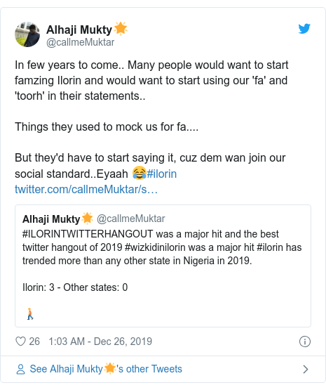 Twitter post by @callmeMuktar: In few years to come.. Many people would want to start famzing Ilorin and would want to start using our 'fa' and 'toorh' in their statements.. Things they used to mock us for fa.... But they'd have to start saying it, cuz dem wan join our social standard..Eyaah 😂#ilorin