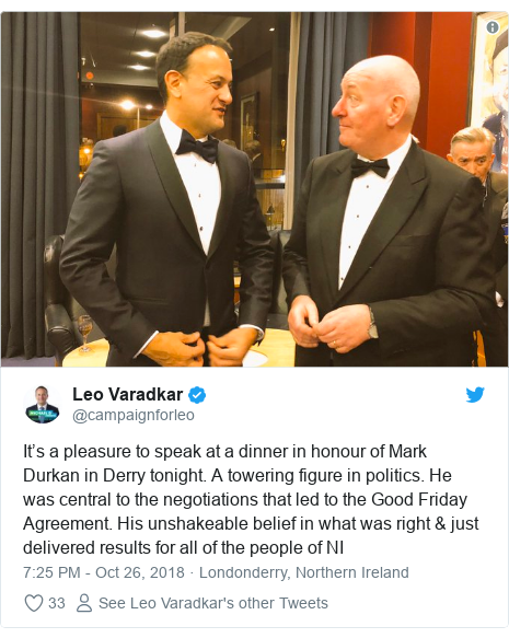 Twitter post by @campaignforleo: It's a pleasure to speak at a dinner in honour of Mark Durkan in Derry tonight. A towering figure in politics. He was central to the negotiations that led to the Good Friday Agreement. His unshakeable belief in what was right & just delivered results for all of the people of NI