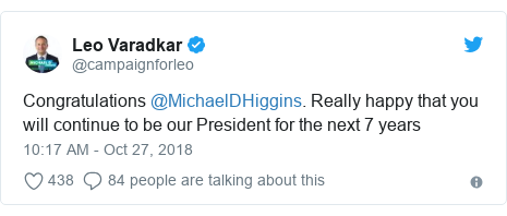 Twitter post by @campaignforleo: Congratulations @MichaelDHiggins. Really happy that you will continue to be our President for the next 7 years