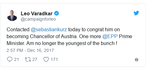 Twitter post by @campaignforleo: Contacted @sebastiankurz today to congrat him on becoming Chancellor of Austria. One more @EPP Prime Minister. Am no longer the youngest of the bunch !