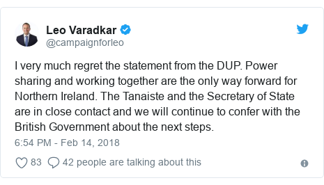 Twitter post by @campaignforleo: I very much regret the statement from the DUP. Power sharing and working together are the only way forward for Northern Ireland. The Tanaiste and the Secretary of State are in close contact and we will continue to confer with the British Government about the next steps.
