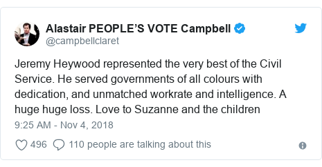 Twitter post by @campbellclaret: Jeremy Heywood represented the very best of the Civil Service. He served governments of all colours with dedication, and unmatched workrate and intelligence. A huge huge loss. Love to Suzanne and the children