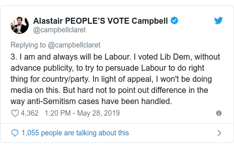 Twitter post by @campbellclaret: 3. I am and always will be Labour. I voted Lib Dem, without advance publicity, to try to persuade Labour to do right thing for country/party. In light of appeal, I won't be doing media on this. But hard not to point out difference in the way anti-Semitism cases have been handled.