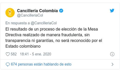 Publicación de Twitter por @CancilleriaCol: El resultado de un proceso de elección de la Mesa Directiva realizado de manera fraudulenta, sin transparencia ni garantías, no será reconocido por el Estado colombiano