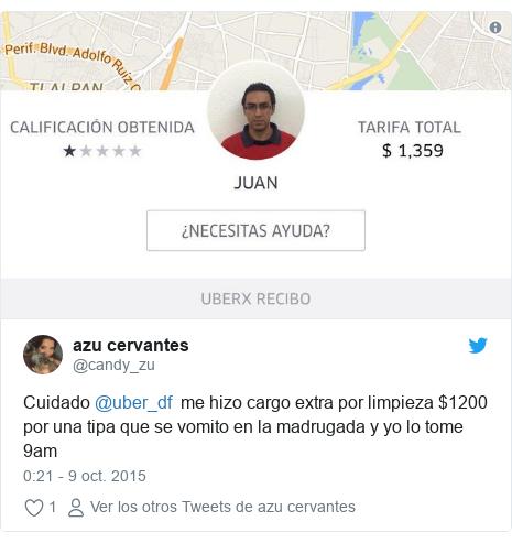 Publicación de Twitter por @candy_zu: Cuidado @uber_df  me hizo cargo extra por limpieza $1200 por una tipa que se vomito en la madrugada y yo lo tome 9am