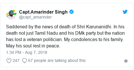 Twitter post by @capt_amarinder: Saddened by the news of death of Shri Karunanidhi. In his death not just Tamil Nadu and his DMk party but the nation has lost a veteran politician. My condolences to his family. May his soul rest in peace.