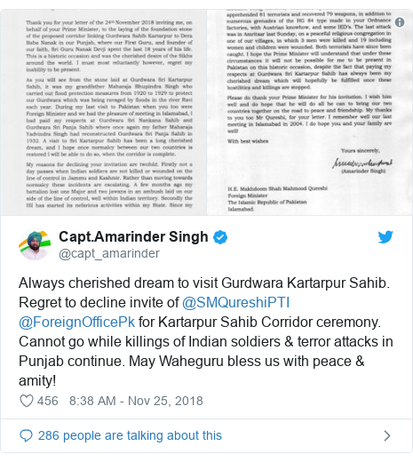 Twitter post by @capt_amarinder: Always cherished dream to visit Gurdwara Kartarpur Sahib. Regret to decline invite of @SMQureshiPTI @ForeignOfficePk for Kartarpur Sahib Corridor ceremony. Cannot go while killings of Indian soldiers & terror attacks in Punjab continue. May Waheguru bless us with peace & amity!