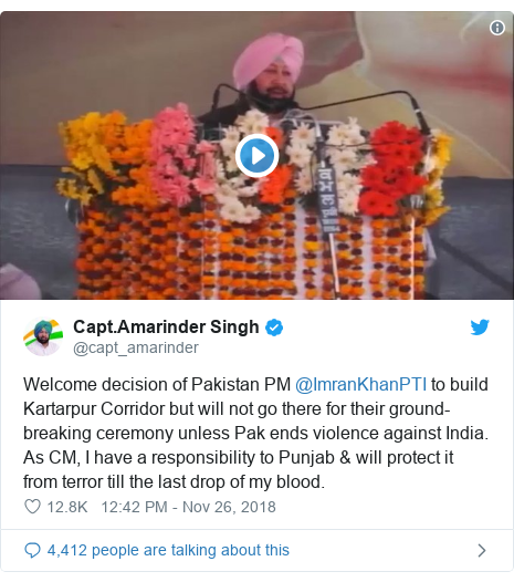 Twitter post by @capt_amarinder: Welcome decision of Pakistan PM @ImranKhanPTI to build Kartarpur Corridor but will not go there for their ground-breaking ceremony unless Pak ends violence against India. As CM, I have a responsibility to Punjab & will protect it from terror till the last drop of my blood.