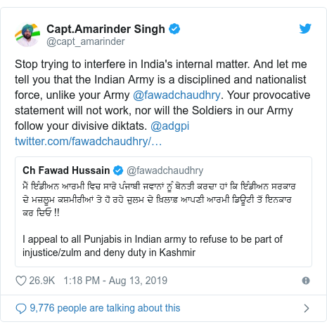 Twitter post by @capt_amarinder: Stop trying to interfere in India's internal matter. And let me tell you that the Indian Army is a disciplined and nationalist force, unlike your Army @fawadchaudhry. Your provocative statement will not work, nor will the Soldiers in our Army follow your divisive diktats. @adgpi