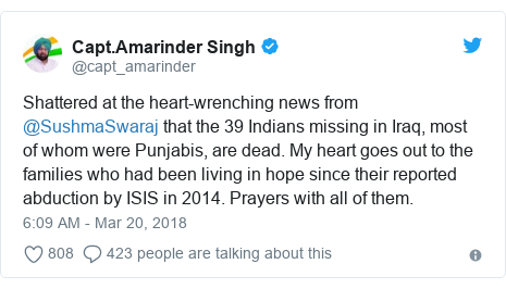 Twitter post by @capt_amarinder: Shattered at the heart-wrenching news from @SushmaSwaraj that the 39 Indians missing in Iraq, most of whom were Punjabis, are dead. My heart goes out to the families who had been living in hope since their reported abduction by ISIS in 2014. Prayers with all of them.