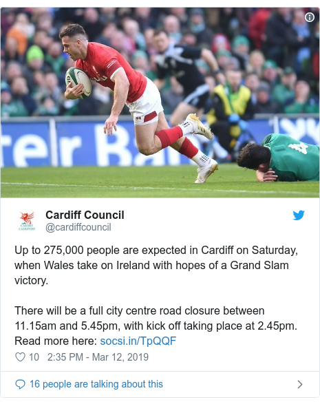 Twitter post by @cardiffcouncil: Up to 275,000 people are expected in Cardiff on Saturday, when Wales take on Ireland with hopes of a Grand Slam victory.There will be a full city centre road closure between 11.15am and 5.45pm, with kick off taking place at 2.45pm. Read more here